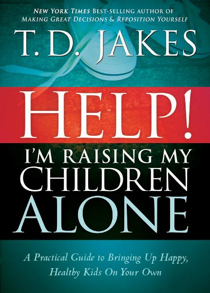 Help I'm Raising My Children Alone By: T.D. Jakes