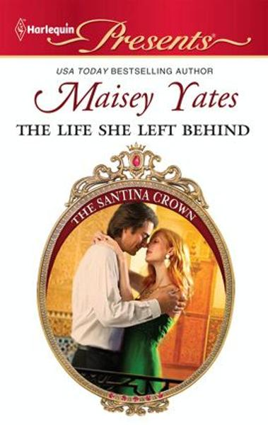 The Life She Left Behind By: Maisey Yates