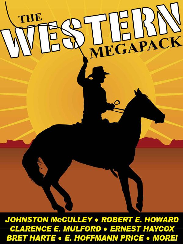 The Western Megapack By: Johnston McCulley,Robert E. Howard