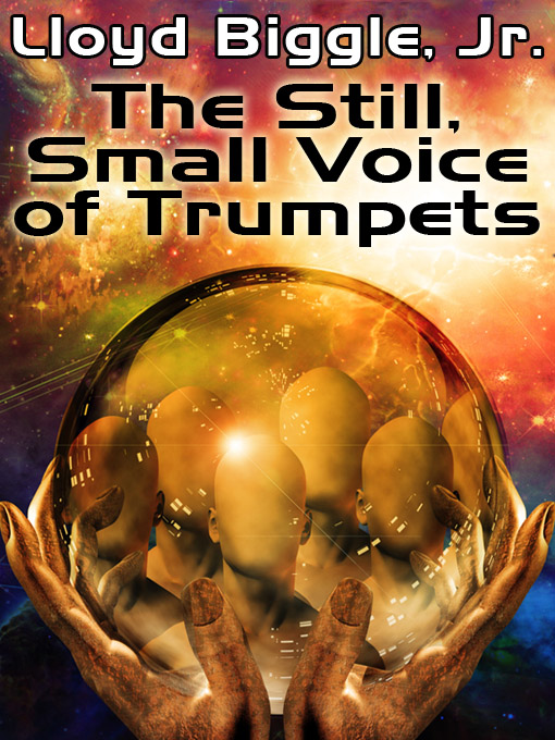 The Still, Small Voice of Trumpets By: Lloyd Biggle Jr.