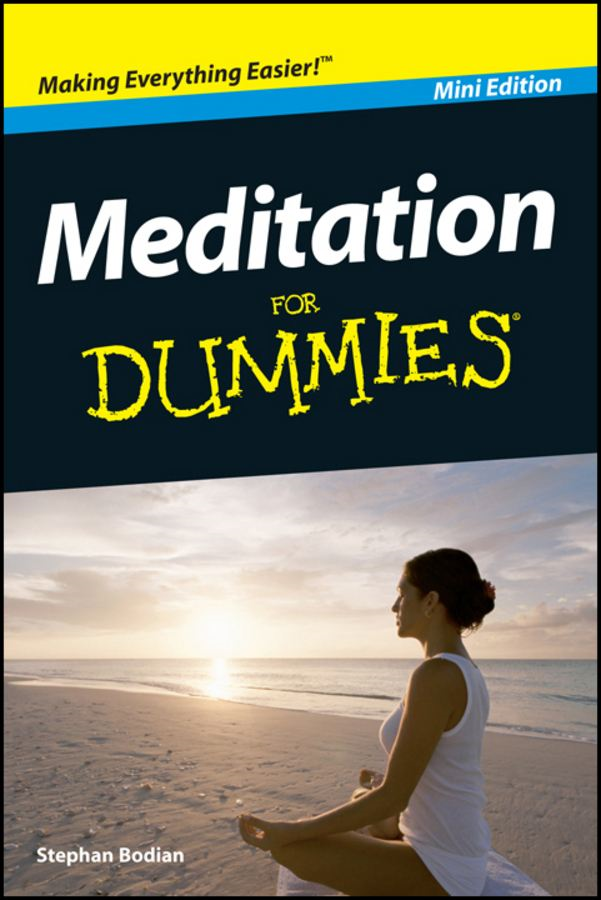 Meditation For Dummies®, Mini Edition By: Stephan Bodian