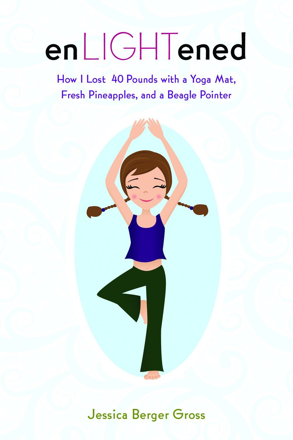 enLIGHTened: How I Lost 40 Pounds with a Yoga Mat Fresh Pineapples and a Beagle Pointer