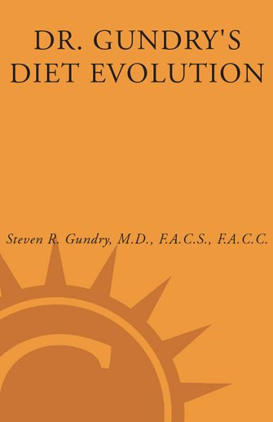 Dr. Gundry's Diet Evolution By: Dr. Steven R. Gundry