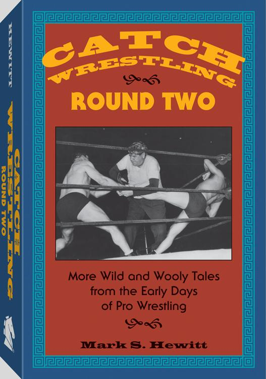 Mark S.  Hewitt - Catch Wrestling, Round Two: More Wild and Wooly Tales From the Early Days of Pro Wrestling