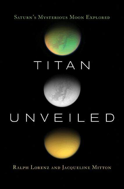 Titan Unveiled Saturn's Mysterious Moon Explored