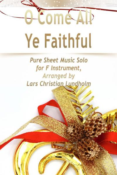 O Come All Ye Faithful Pure Sheet Music Solo for F Instrument, Arranged by Lars Christian Lundholm