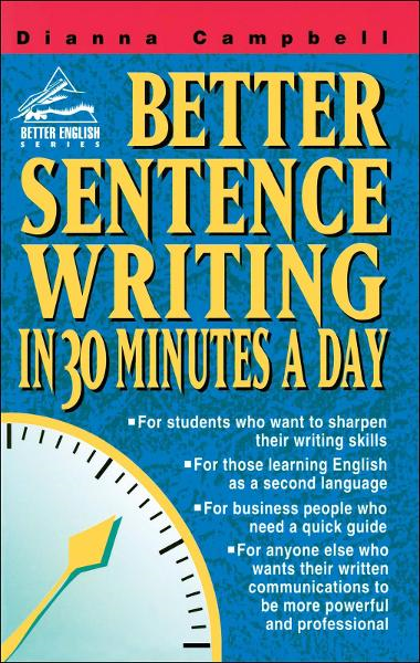 Better Sentence Writing in 30 Minutes a Day By: Campbell Dianna