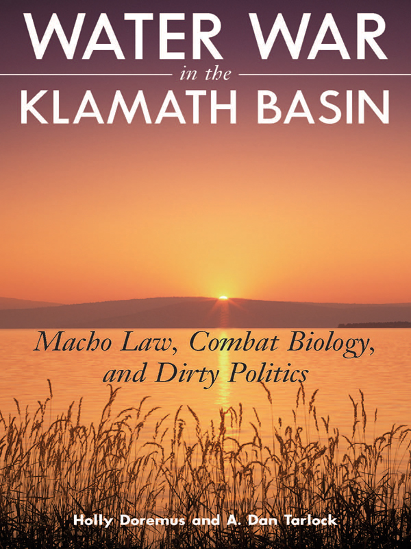 Water War in the Klamath Basin: Macho Law, Combat Biology, and Dirty Politics By: A. Dan Tarlock,Holly D. Doremus
