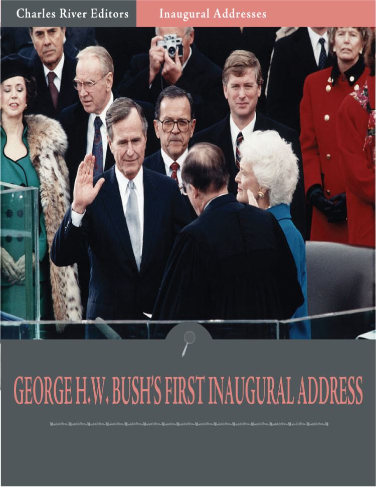 Inaugural Addresses: President George H.W.  Bushs First Inaugural Address (Illustrated)