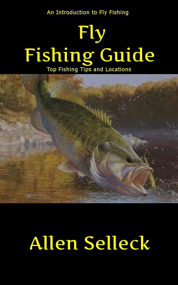 How to Fly Fish: Fly Fishing Basics on What is Fly Fishing and How to Fly Fish By: Allen Selleck