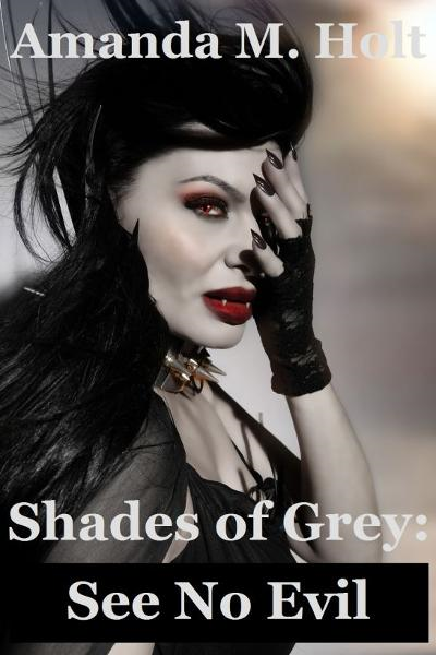 Shades of Grey III: See No Evil (Book Three in the Shades of Grey Series)