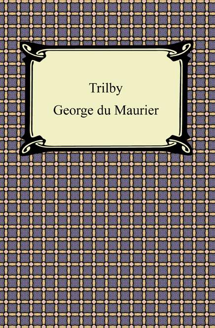 Trilby By: George du Maurier