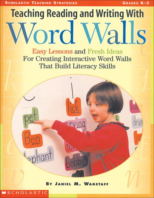 Teaching Reading and Writing With Word Walls: Easy Lessons and Fresh Ideas For Creating Interactive Word Walls That Build Literacy Skills