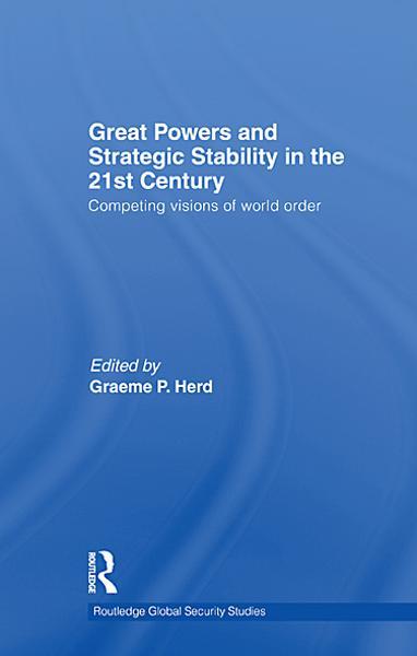 Great Powers and Strategic Stability in the 21st Century: Competing Visions of World Order