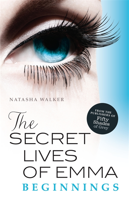 The Secret Lives of Emma: Beginnings By: Natasha Walker