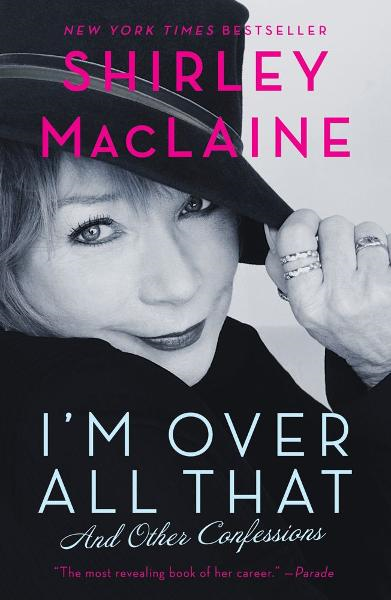 I'm Over All That By: Shirley MacLaine
