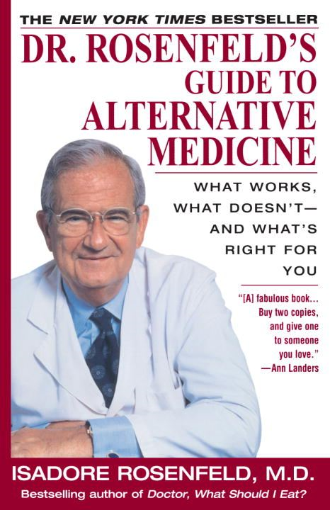 Dr. Rosenfeld's Guide to Alternative Medicine By: Isadore Rosenfeld, M.D.
