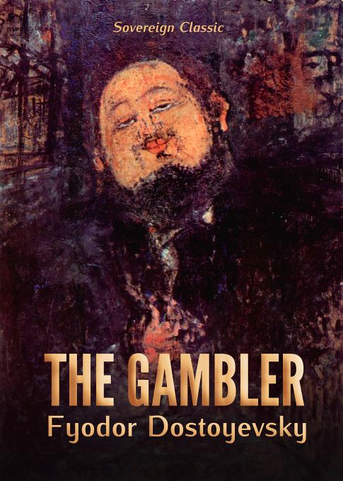 The Gambler By: Dostoevsky, Fyodor