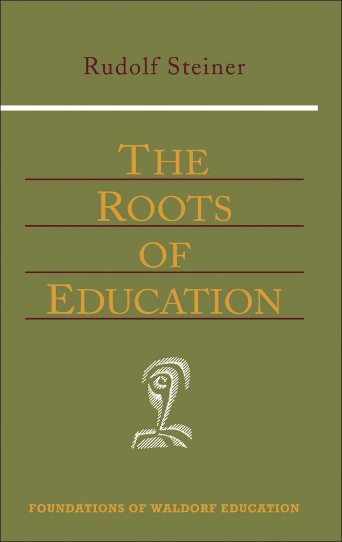 The Roots of Education By: Rudolf Steiner