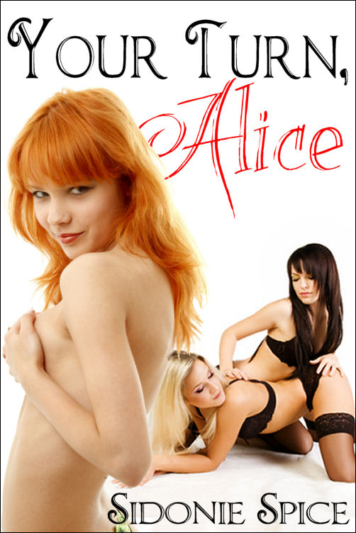 Your Turn, Alice (Brazen Babysitters #2) By: Sidonie Spice