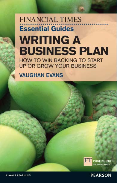 FT Essential Guide to Writing a Business Plan How to win backing to start up or grow your business