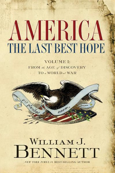 America: The Last Best Hope (Volume I) By: William J. Bennett