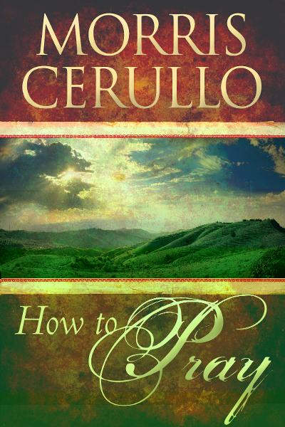How to Pray By: Morris Cerullo