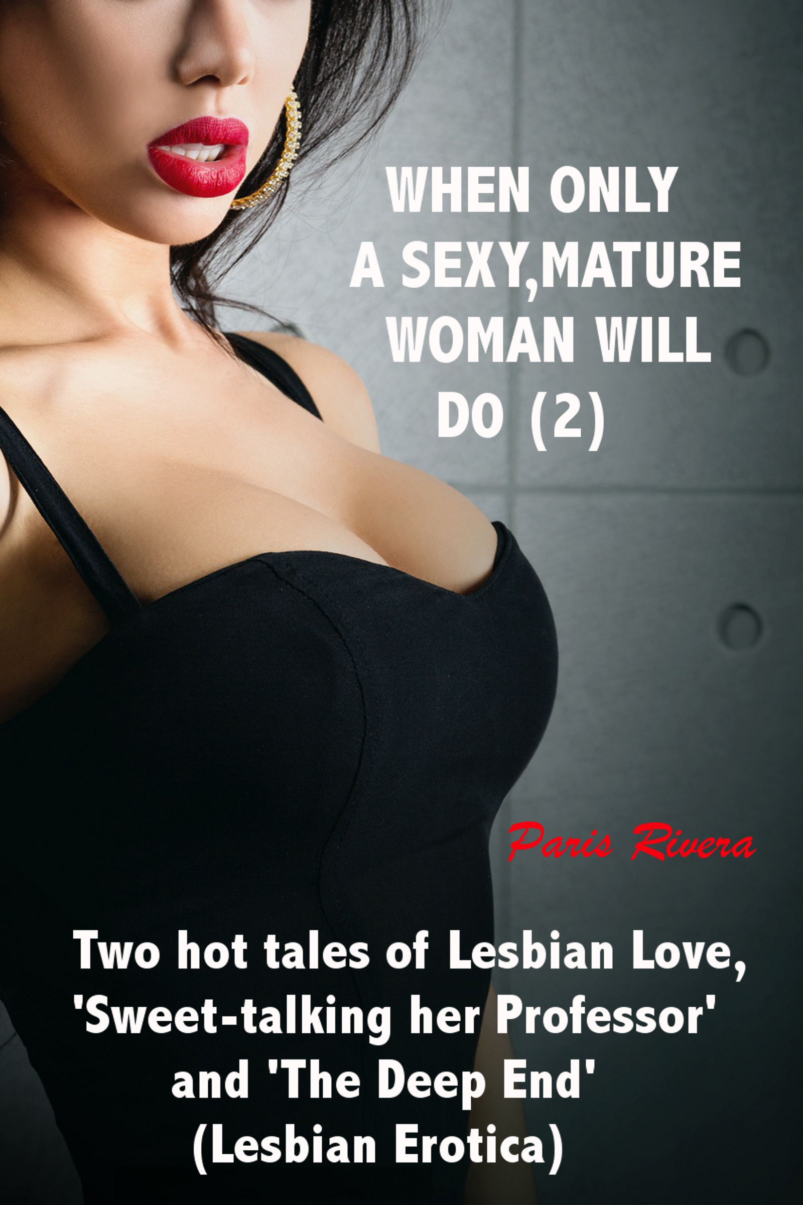 Paris Rivera - When Only a Sexy, Mature Woman Will Do (2): Two Hot Tales of Lesbian Love, 'Sweet-talking her Professor' and 'The Deep End'