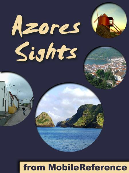 Azores Sights (São Miguel Island): a travel guide to the top 20 attractions in São Miguel (Sao Miguel, Saint Michael), Azores, Portugal  (Mobi Sights)