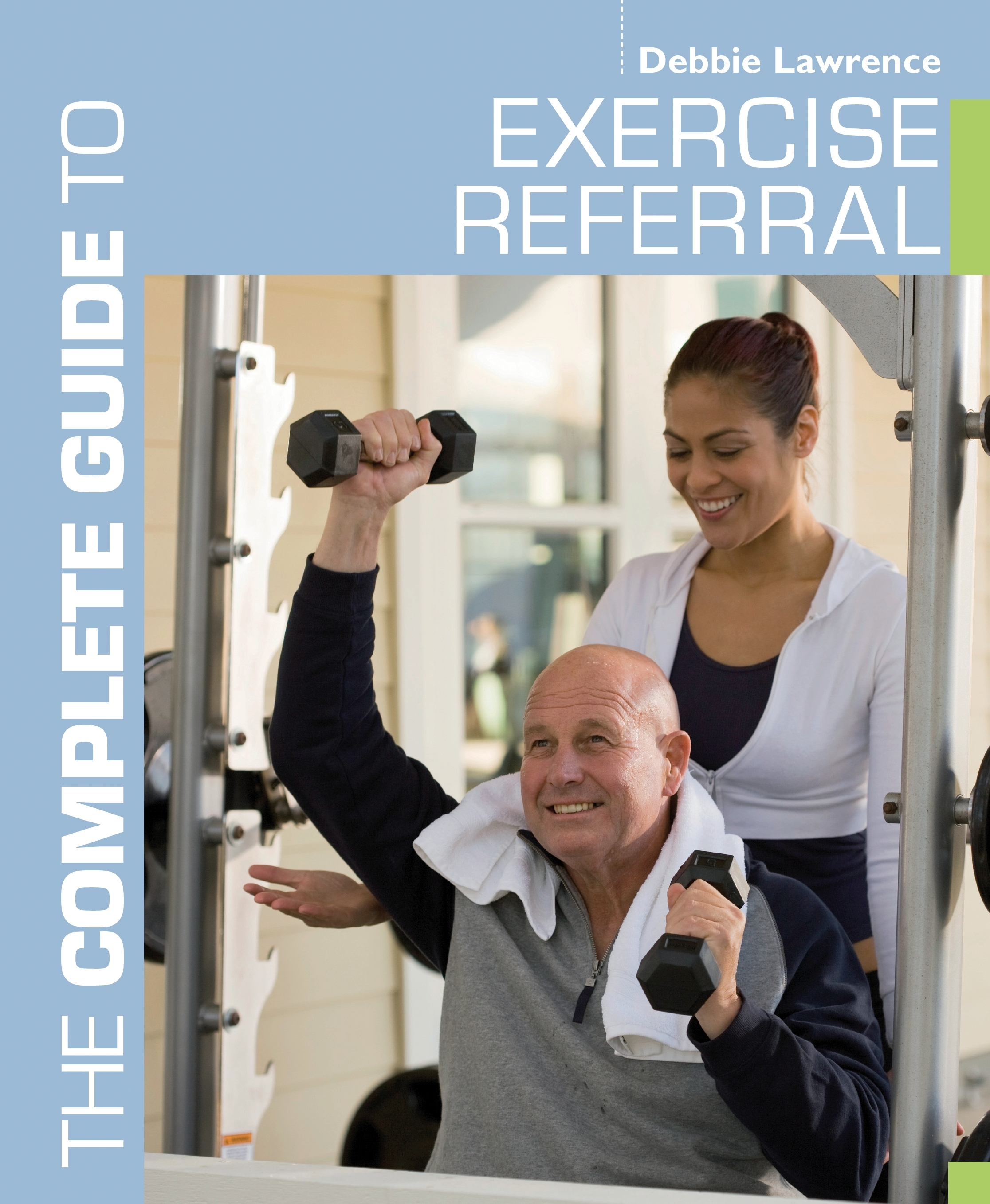 The Complete Guide to Exercise Referral Working with Clients Referred to Exercise