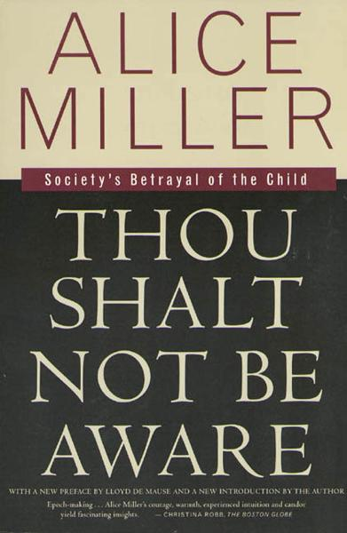 Thou Shalt Not Be Aware By: Alice Miller,Lloyd deMause