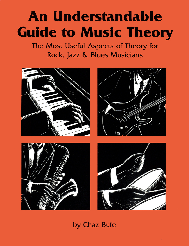 An Understandable Guide to Music Theory: The Most Useful Aspects of Theory for Rock, Jazz, and Blues Musicians By: Chaz Bufe