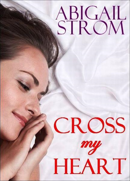 Cross My Heart By: Abigail Strom