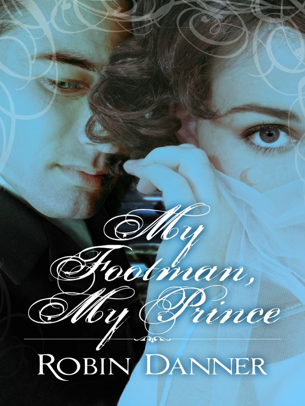 My Footman, My Prince By: Robin Danner
