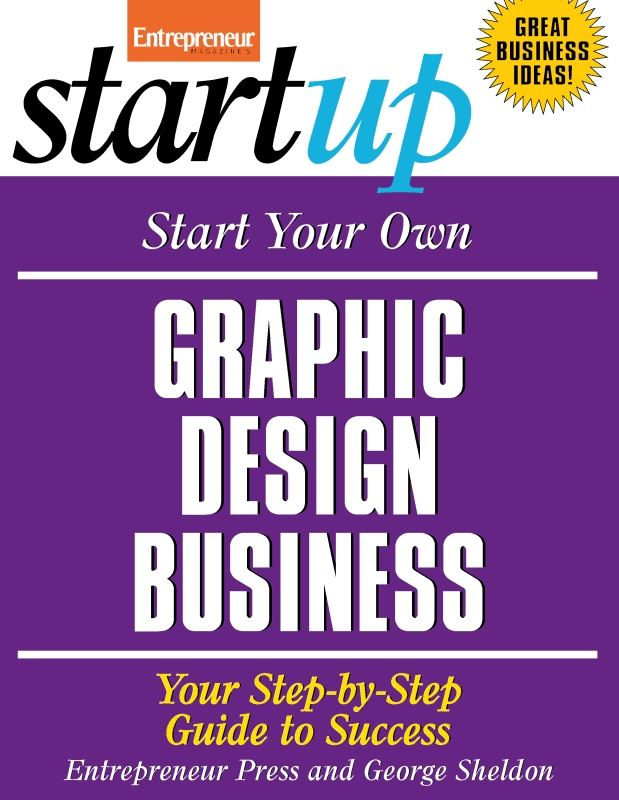 Start Your Own Graphic Design Business By: Entrepreneur Press