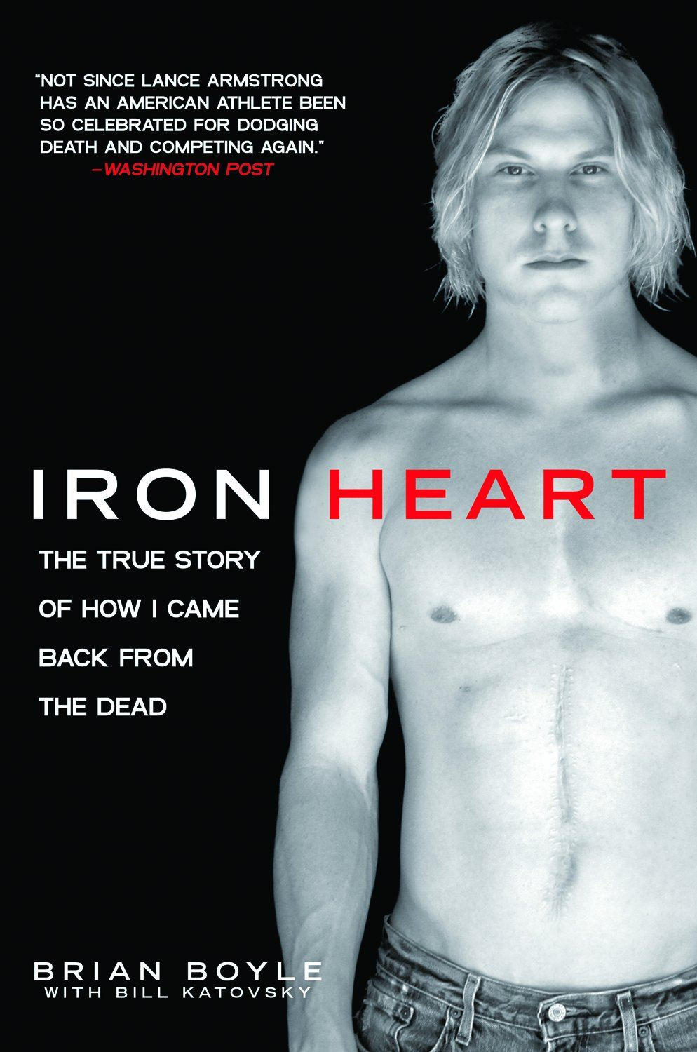 Iron Heart: The True Story of How I Came Back from the Dead By: Brian Boyle, Bill Katovsky
