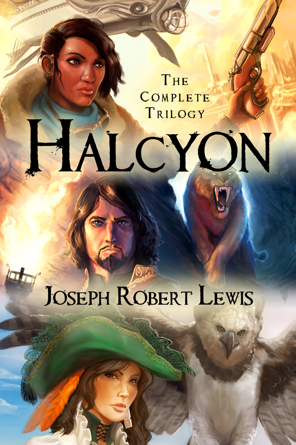Halcyon: The Complete Steampunk Trilogy By: Joseph Robert Lewis