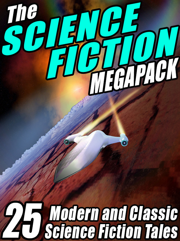 The Science Fiction Megapack: 25 Classic Science Fiction Stories By: Robert Silverberg