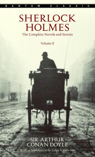 Sherlock Holmes: The Complete Novels and Stories Volume II By: Sir Arthur Conan Doyle
