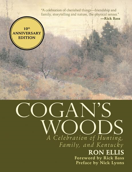 Cogan's Woods: A Celebration of Hunting, Family, and Kentucky By: Ron Ellis
