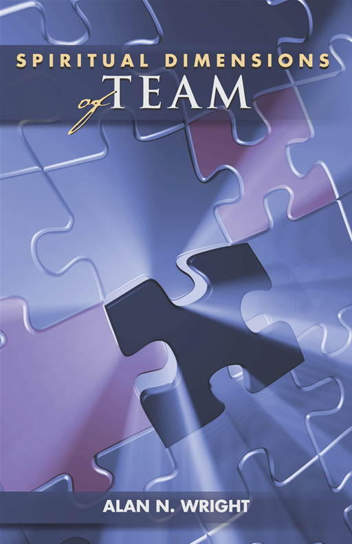 Spiritual Dimensions of Team By: Alan N. Wright