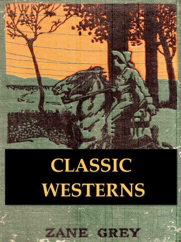 Three ZANE GREY Westerns, Volume 3 By: Zane Grey