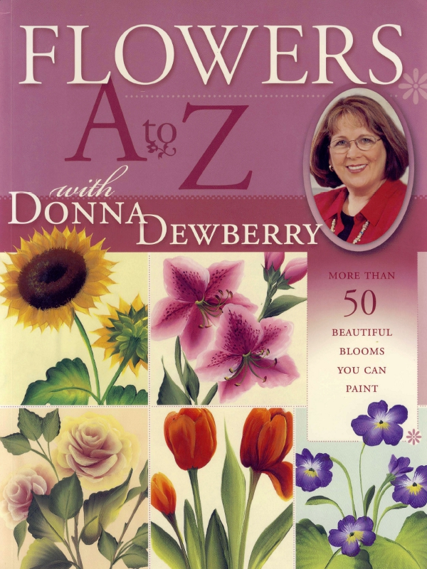 Flowers A to Z with Donna Dewberry By: Donna Dewberry