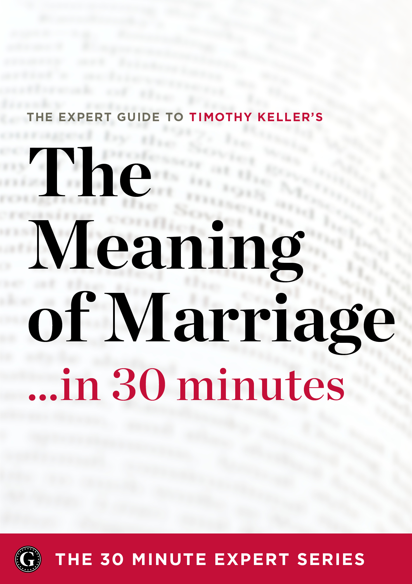 The Meaning of Marriage in 30 Minutes – The Expert Guide to Timothy Keller's Critically Acclaimed Book
