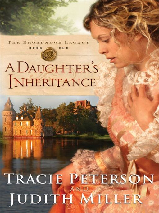 Daughter's Inheritance, A (The Broadmoor Legacy Book #1) By: Judith A. Miller,Tracie Peterson