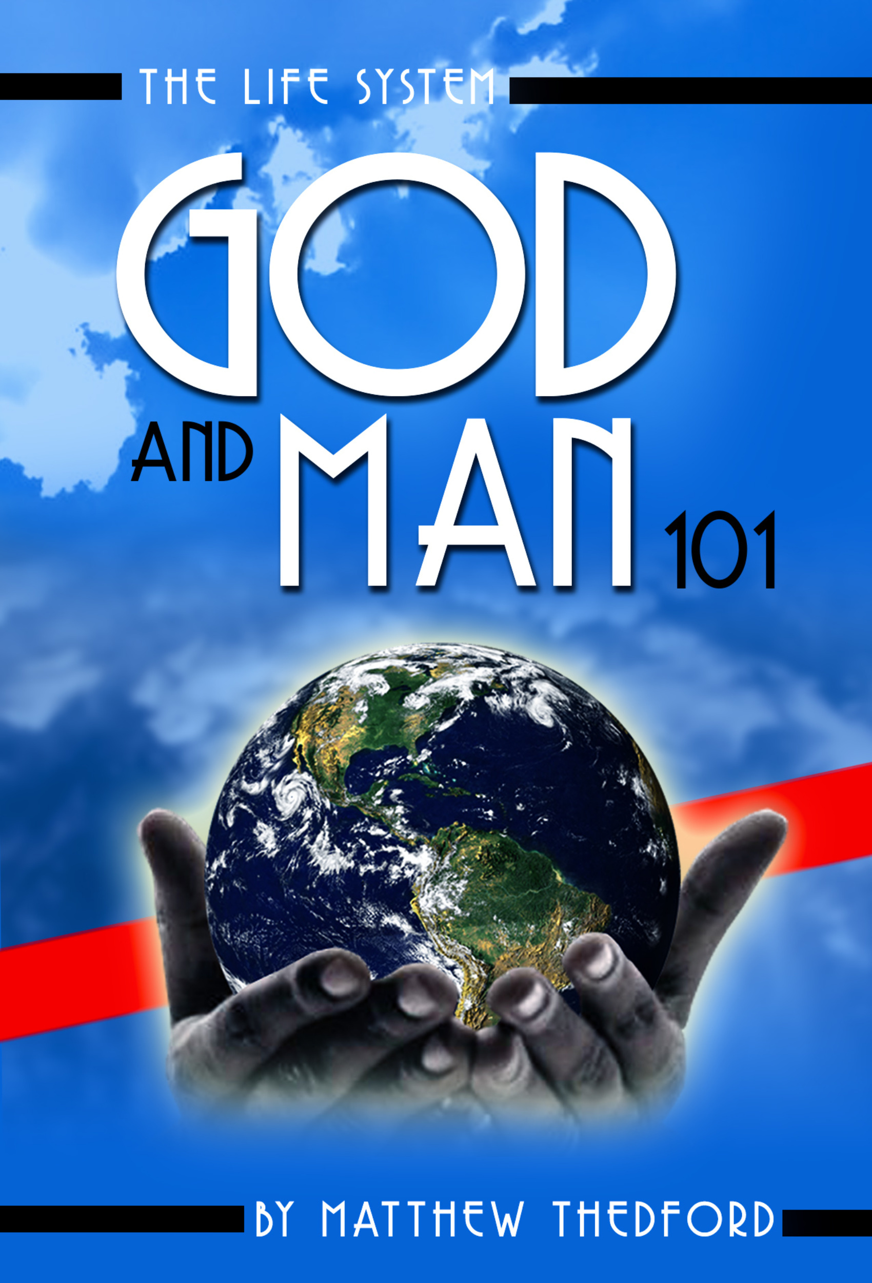 The Life System, God and Man 101: How To Imitate God By Upholding All Things With The Words Of Your Mouth By: Matthew Thedford
