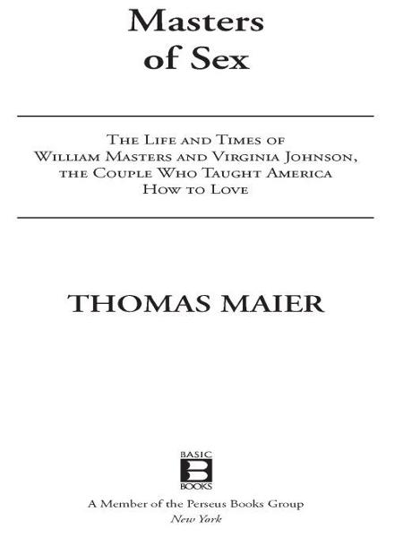 Masters of Sex: The Life and Times of William Masters and Virginia Johnson, the Couple Who Taught America How to Lov