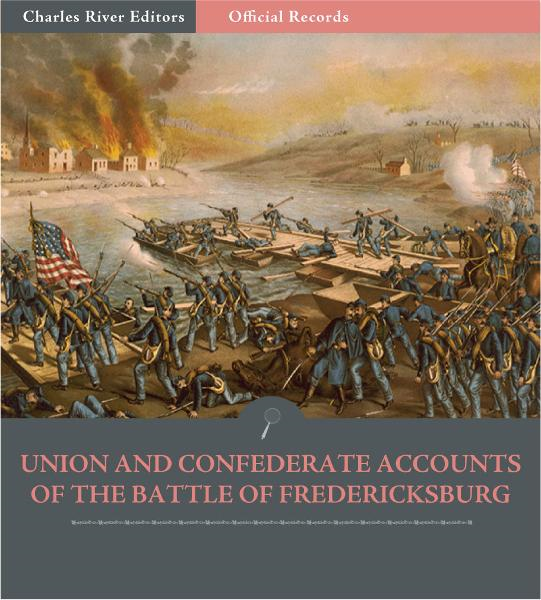 Official Records of the Union and Confederate Armies: Union and Confederate Generals Accounts of the Battle of Fredericksburg