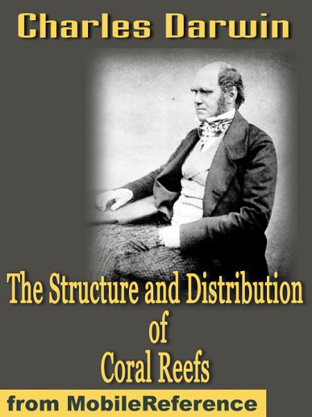 The Structure And Distribution Of Coral Reefs  (Mobi Classics) By: Charles Darwin