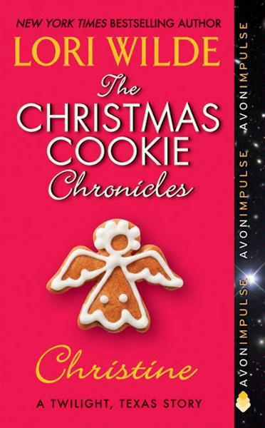 The Christmas Cookie Chronicles: Christine By: Lori Wilde